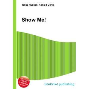 Show Me!: Ronald Cohn Jesse Russell: Books