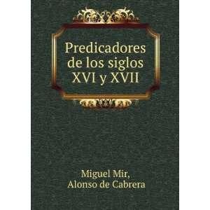 de los siglos XVI y XVII. Alonso de Cabrera Miguel Mir Books