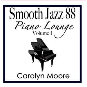 Smooth Jazz 88 Piano Lounge vol. 1 Carolyn Moore Music