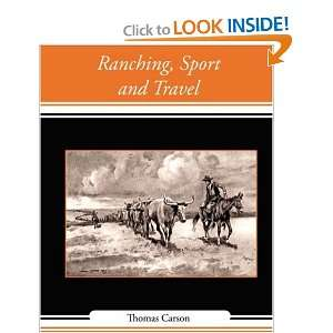 Ranching, Sport and Travel: Thomas Carson: 9781604247893: