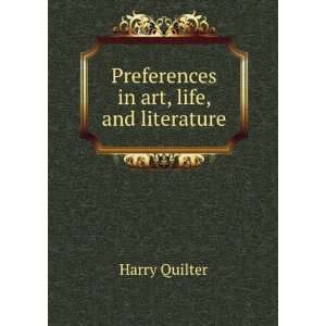 Preferences in art, life, and literature Harry Quilter