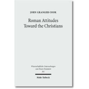 Roman Attitudes Toward the Christians From Claudius to