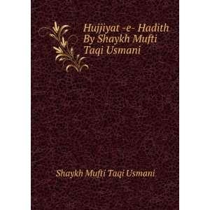 Hujjiyat  e  Hadith By Shaykh Mufti Taqi Usmani: Shaykh