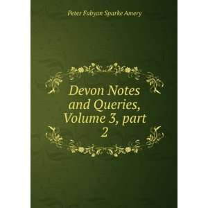 Devon Notes and Queries, Volume 3, part 2: Peter Fabyan