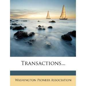 Transactions (9781278734668) Washington Pioneer Association Books