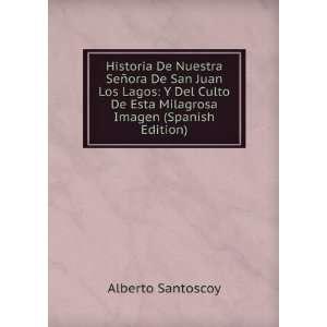 Historia De Nuestra Señora De San Juan Los Lagos Y Del