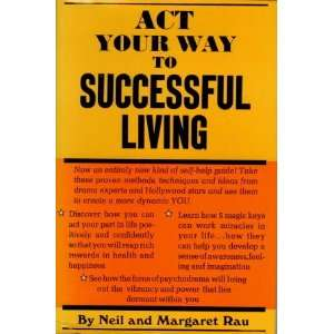 Act Your Way To Successful Living Neil and Margaret Rau Books