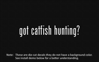 This listing is for 2 got catfish hunting? die cut decals.