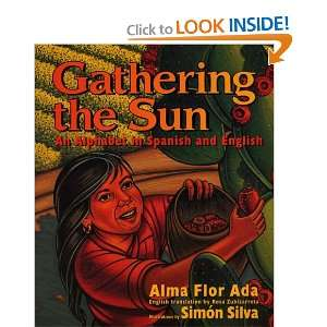 Gathering the Sun / Recogiendo El Sol Un Abecedar An Alphabet in