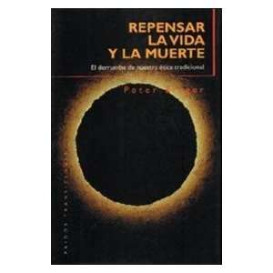Repensar La Vida Y La Muerte/ Rethinking Life and Death