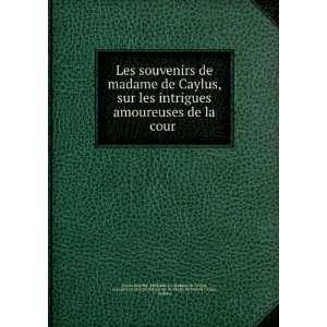 Souvenirs de madame de Caylus Marie Marguerite Le Valois