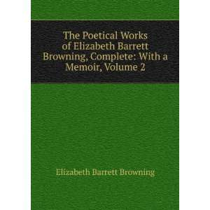 Barrett Browning, Complete With a Memoir, Volume 2 Elizabeth Barrett