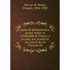 du roi François Ier: Francis, 1854 1928 Decrue de Stoutz: Books