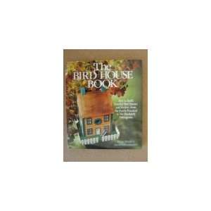 The Bird House Book: How to Build Fanciful Bird Houses and