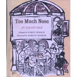 Too Much Nose (An Italian Tale) Harve Zemach, Margot Zemach Books