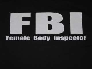 FEMALE BODY INSPECTOR FBI Funny T Shirt Adult Humor Tee