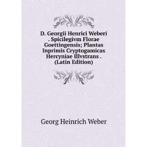 Georgii Henrici Weberi . Spicilegivm Florae Goettingensis; Plantas