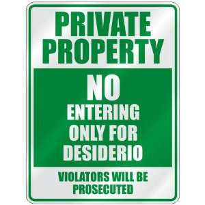 PRIVATE PROPERTY NO ENTERING ONLY FOR DESIDERIO