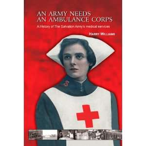 An Army Needs An Ambulance Corps: A History of the Salvation