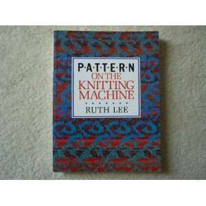 Pattern on the Knitting Machine (9780713472301) Ruth Lee