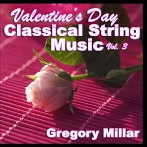 Valentines Day Classical String Music Vol. 3 Gregory Millar Music