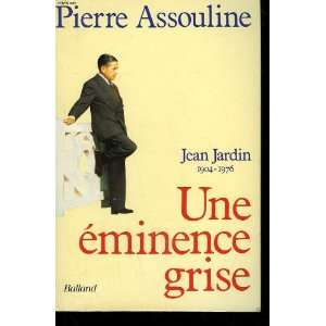 Une eminence grise Jean Jardin (1904 1976) (French