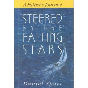 Steered by the Falling Stars: A Fathers Journey: Daniel Spurr