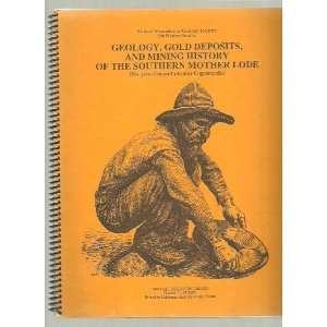 Geology, Gold Deposits, and Mining History of the Southern Mother Lode