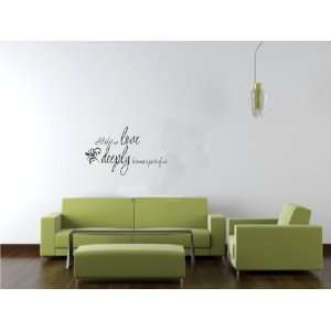 All That We Love Deeply Vinyl Wall Art Decal