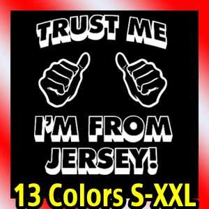 trust me new JERSEY T Shirt shore funny gtl nj tee