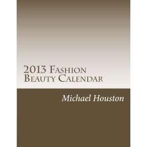 2013 Fashion Beauty Calendar (Volume 1) (9781478211679