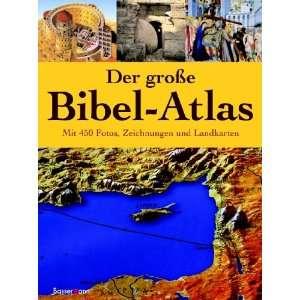 Der große Bibel Atlas. Mit 450 Fotos, Zeichnungen und Landkarten