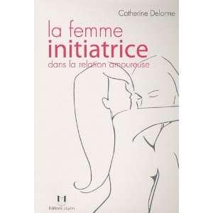 La femme initiatrice dans la relation amoureuse (French