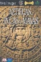 AZTECAS, INCAS Y MAYAS (VIVA IMAGEN)   ELIZABETH BAQUEDANO. Resumen