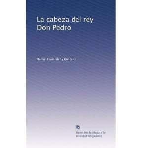 rey Don Pedro (Spanish Edition): Manuel Fernández y González: Books