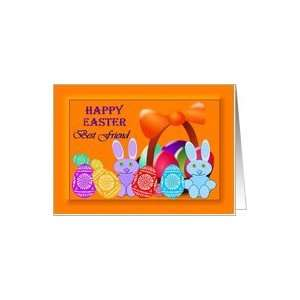 Happy Easter Best Friend ~ Easter Bunnies / Egg Basket