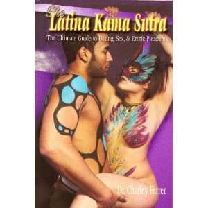 The Latina Kama Sutra (9780977006304) Charley Ferrer