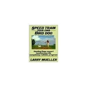 Speed Train Your Own Bird Dog by Larry Mueller by Larry