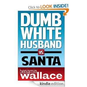 Dumb White Husband vs. Santa (A Short Story): Benjamin Wallace: