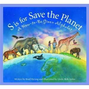 S is for Save the Planet: A How To Be Green Alphabet