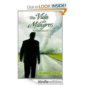 Una Vida de Milagros (Spanish Edition): Dr. Mynor Vargas, Lic. Victor