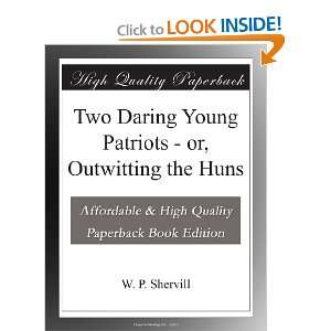 Two Daring Young Patriots   or, Outwitting the Huns W. P. Shervill