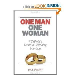 One Man, One Woman: A Catholics Guide to Defending Marriage [Paperback